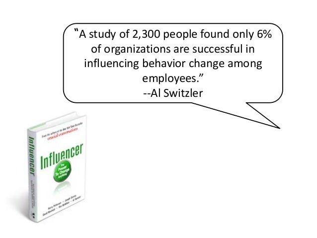 """""""A study of 2,300 people found only 6% of organizations are successful in influencing behavior change among employees."""" --..."""