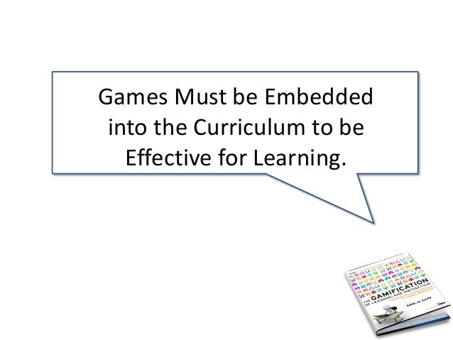 Games Must be Embedded into the Curriculum to be Effective for Learning.