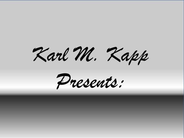 Karl M. Kapp Presents: