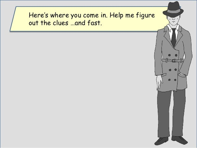 Figure out the clues and solve the mystery and you will become first class detective.