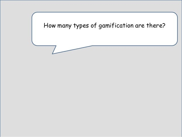 There are 3 types of gamification.