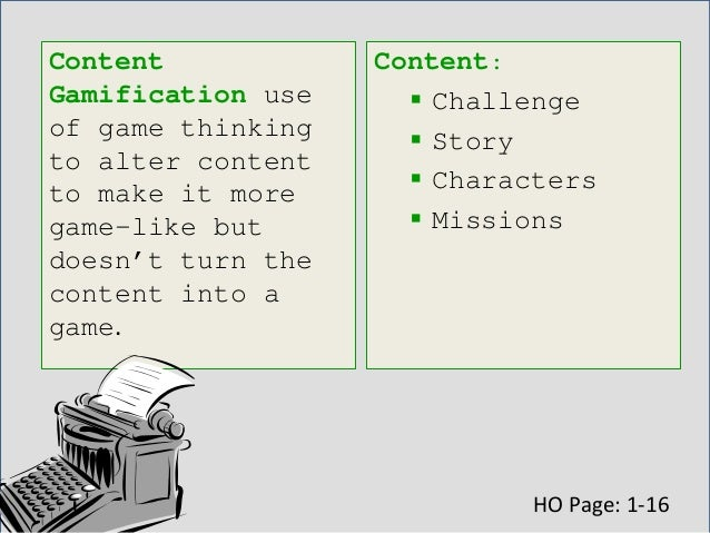 Structural Gamification is use of game- elements to propel a learner through content with no alteration or changes to the ...
