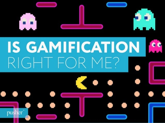IS GAMIFICATION RIGHT FOR ME? @pushersocial kim@pusher.com.au