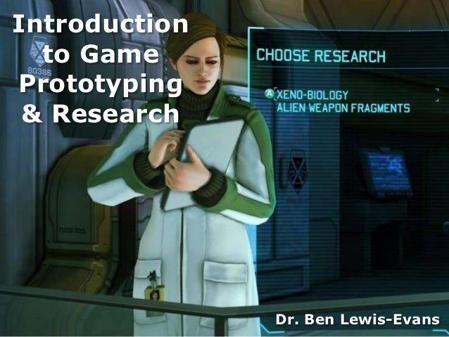Introduction  to GamePrototyping & Research               Dr. Ben Lewis-Evans