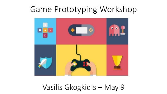 Vasilis Gkogkidis – May 9 Game Prototyping Workshop