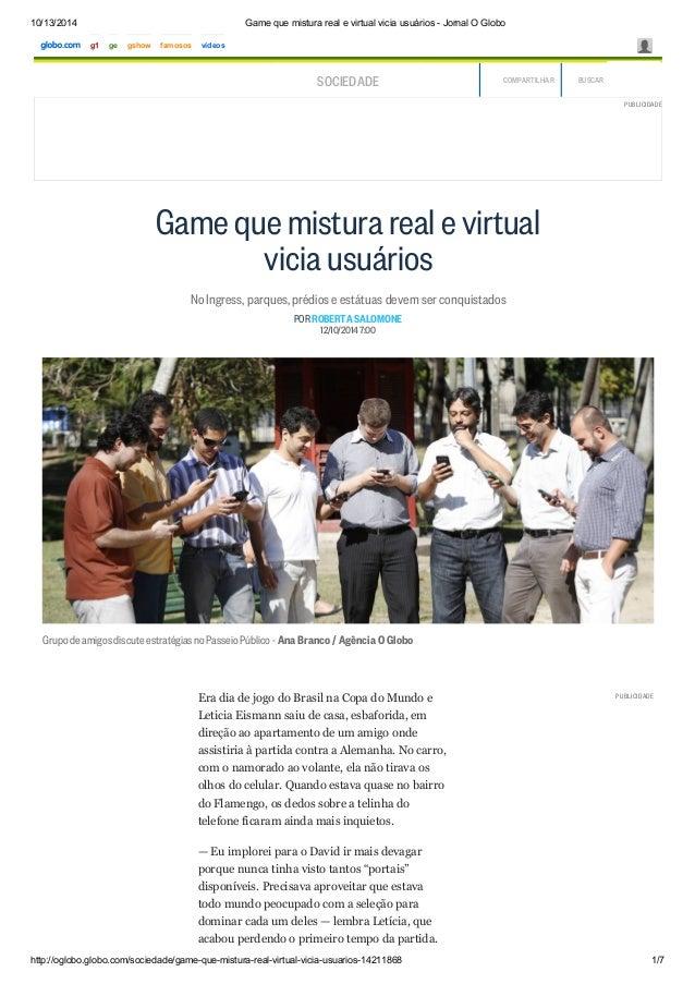 10/13/2014 Game que mistura real e virtual vicia usuários - Jornal O Globo  PUBLICIDADE  g1 ge gshow famosos vídeos  CLIQU...