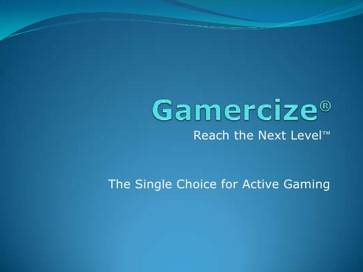 Reach the Next Level ™ The Single Choice for Active Gaming