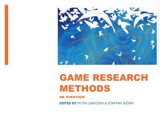 GAME RESEARCH METHODS AN OVERVIEW EDITED BY PETRI LANKOSKI & STAFFAN BJÖRK