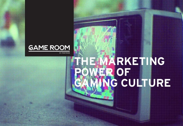 THE MARKETING POWER OF GAMING CULTURE
