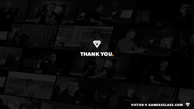 THANK YOU. VICTOR @ GAMERZCLASS.COM