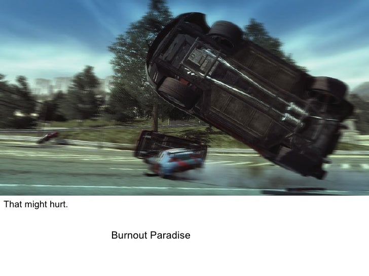 That might hurt. Burnout Paradise
