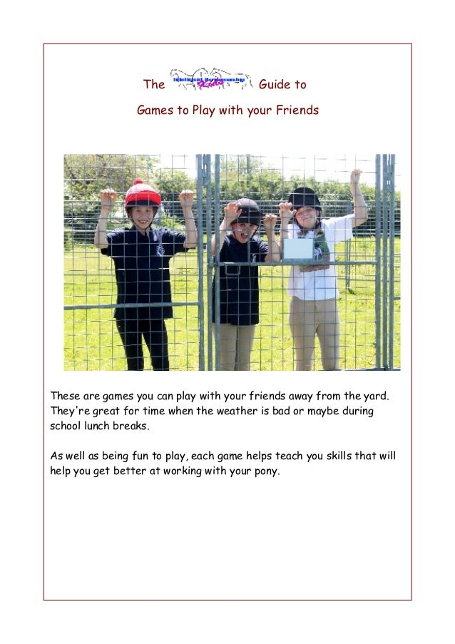 The                     Guide to                  Games to Play with your FriendsThese are games you can play with your fr...