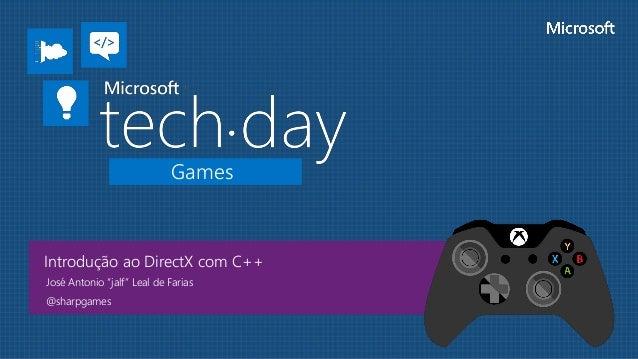 """Games Introdução ao DirectX com C++ José Antonio """"jalf"""" Leal de Farias @sharpgames"""