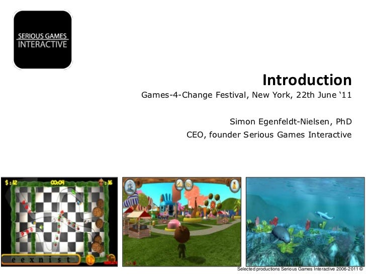 Introduction<br />Games-4-Change Festival, New York, 22th June '11<br />Simon Egenfeldt-Nielsen, PhDCEO, founder Serious G...