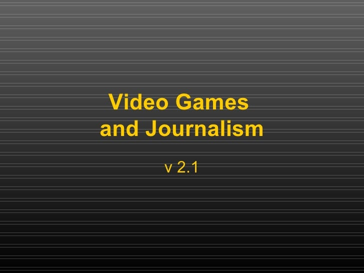 Video Games  and Journalism v 2.1
