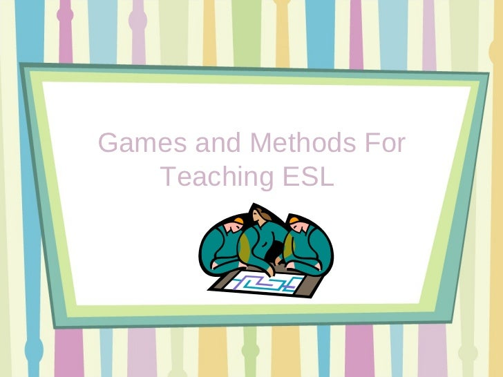 Games and Methods For Teaching ESL