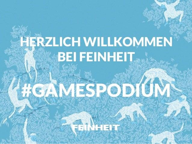 HERZLICH WILLKOMMEN BEI FEINHEIT ! #GAMESPODIUM
