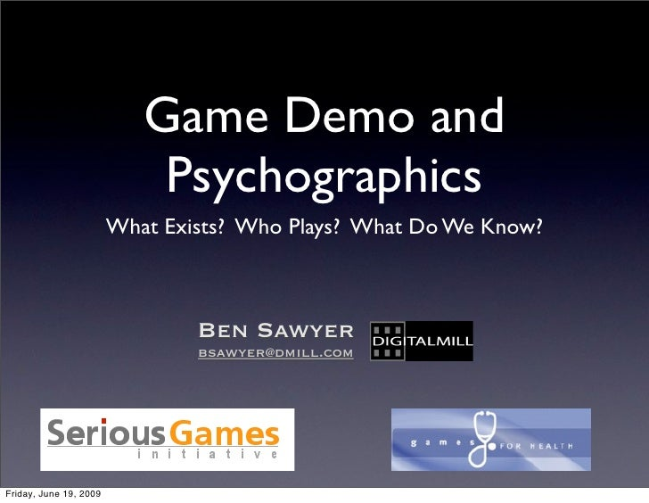 Game Demo and                             Psychographics                         What Exists? Who Plays? What Do We Know? ...
