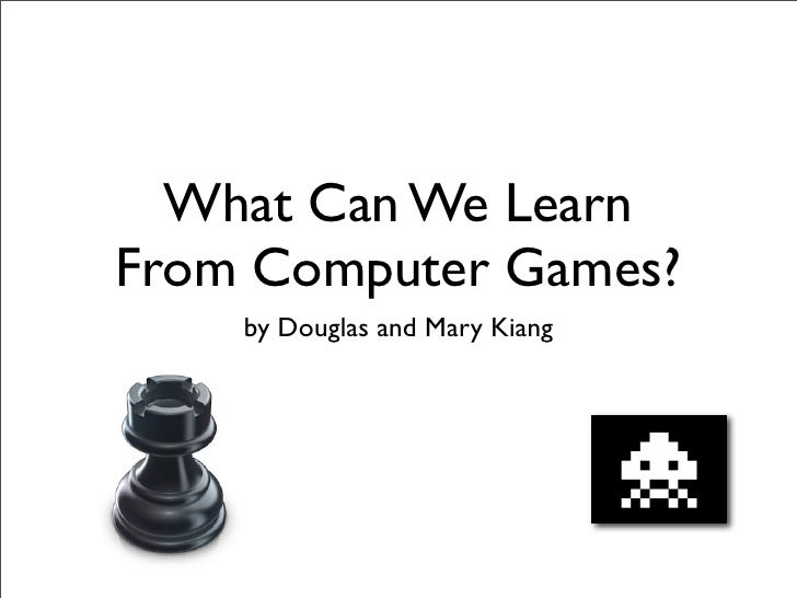 What Can We Learn From Computer Games?     by Douglas and Mary Kiang