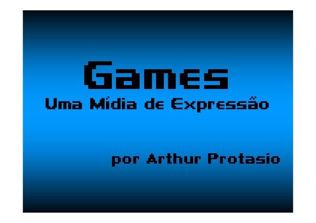 Games Uma Mídia de Expressão por Arthur Protasio