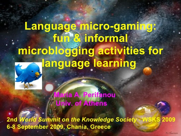 Language micro-gaming: fun & informal microblogging activities for language learning  2nd  World Summit on the Knowledge S...