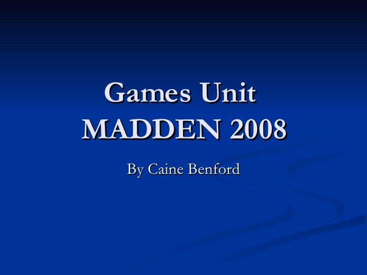 Games Unit  MADDEN 2008 By Caine Benford