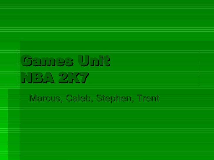 Games Unit  NBA 2K7 Marcus, Caleb, Stephen, Trent