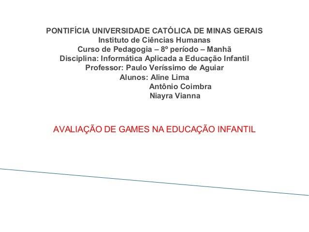 PONTIFÍCIA UNIVERSIDADE CATÓLICA DE MINAS GERAIS Instituto de Ciências Humanas Curso de Pedagogia – 8º período – Manhã Dis...