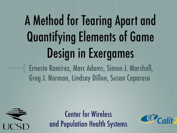 A Method for Tearing Apart and Quantifying Elements of Game      Design in Exergames Ernesto Ramirez, Marc Adams, Simon J....