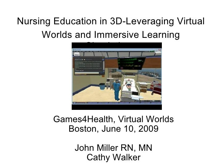 Nursing Education in 3D-Leveraging Virtual      Worlds and Immersive Learning                Simulations             Games...