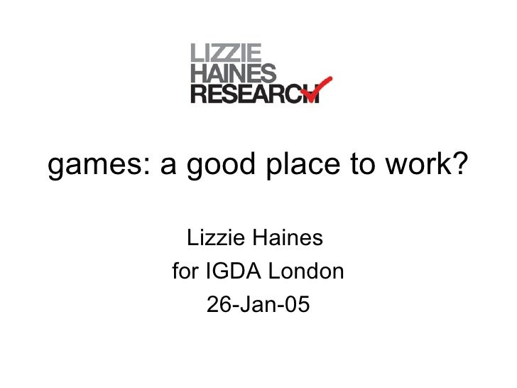 games: a good place to work? Lizzie Haines  for IGDA London 26-Jan-05