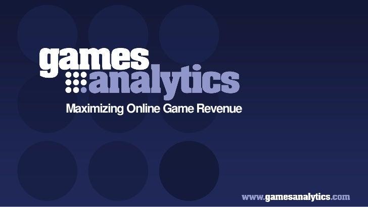 `                       Maximizing Online Game RevenueCopyright GamesAnalytics ©2011