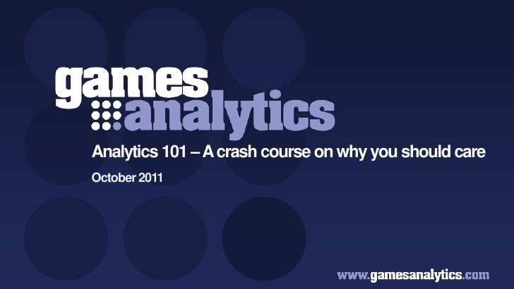 `                       Analytics 101 – A crash course on why you should care                       October 2011Copyright ...