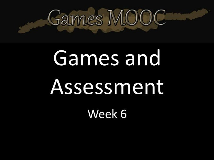 Games andAssessment   Week 6