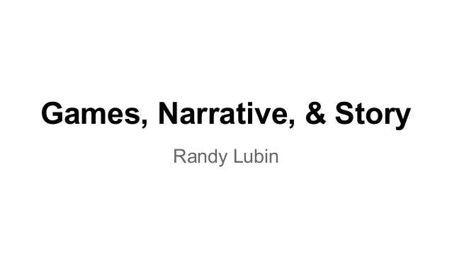 Games, Narrative, & Story Randy Lubin