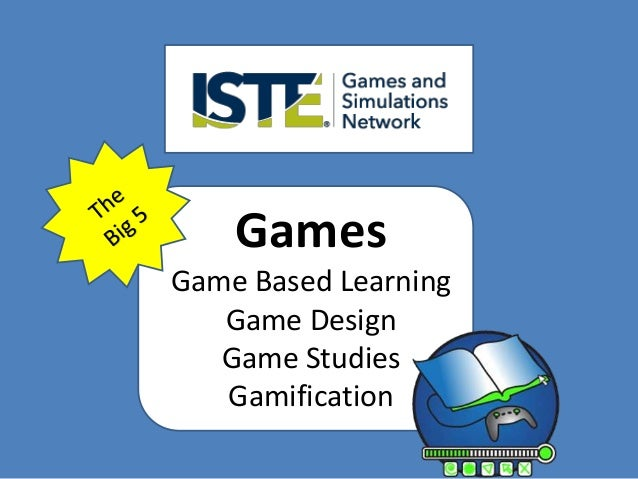 Games  Game Based Learning  Game Design  Game Studies  Gamification