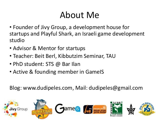 About Me • Founder of Jivy Group, a development house for startups and Playful Shark, an Israeli game development studio •...