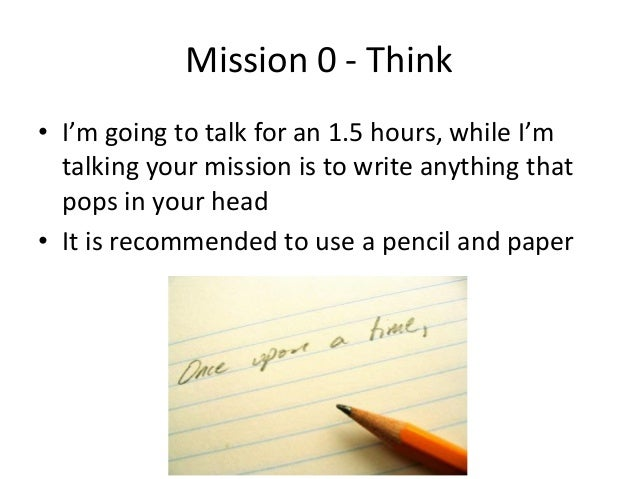 Mission 0 - Think • I'm going to talk for an 1.5 hours, while I'm talking your mission is to write anything that pops in y...