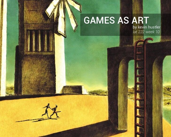 GAMES AS ART        by kevin hustler        iat 222 week 10