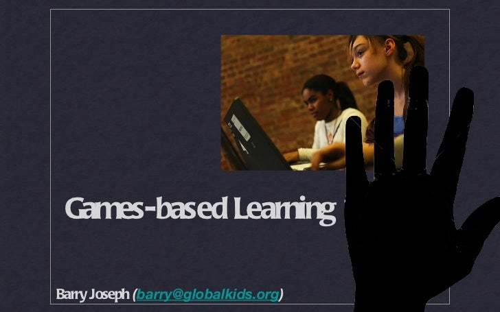 Games-based Learning 101 Barry Joseph  ( [email_address] )