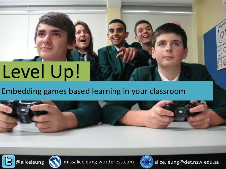 Level Up!Embedding games based learning in your classroom   @aliceleung   missaliceleung.wordpress.com   alice.leung@det.n...
