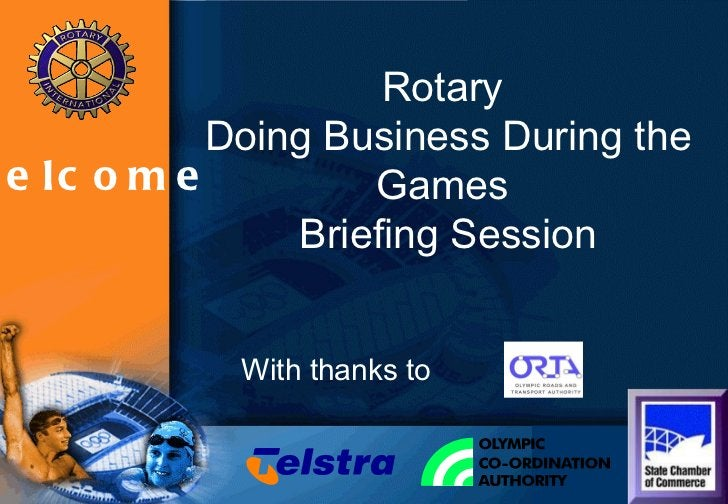 Rotary  Doing Business During the Games  Briefing Session With thanks to Welcome