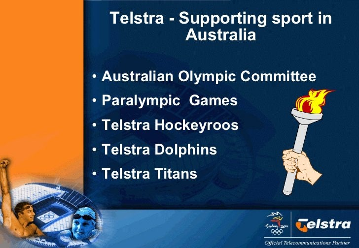 Telstra - Supporting sport in Australia <ul><li>Australian Olympic Committee </li></ul><ul><li>Paralympic  Games </li></ul...
