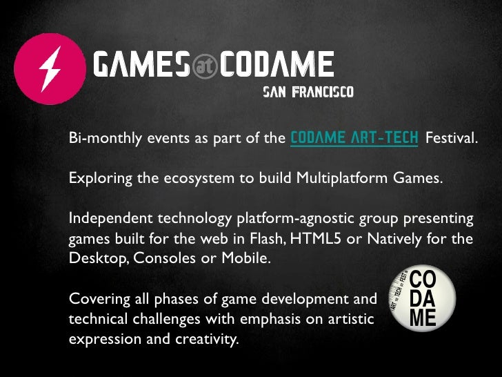 GAMES@CODAME                            SAN FRANCISCOBi-monthly events as part of the CODAME ART-TECH Festival.		Exploring...