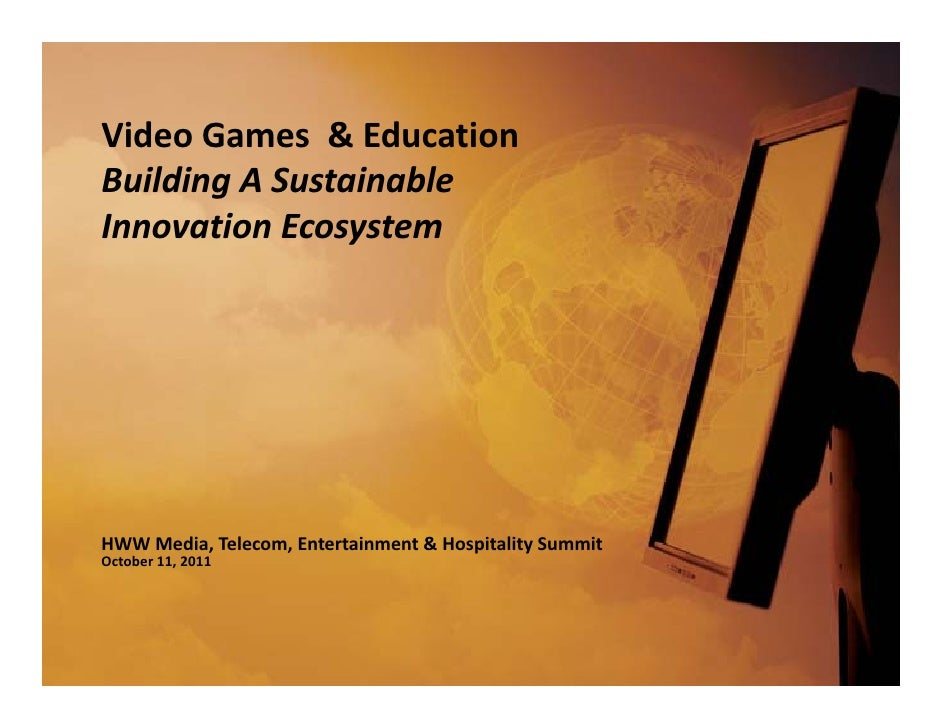Video Games  & EducationBuilding A Sustainable Innovation EcosystemHWW Media, Telecom, Entertainment & Hospitality SummitO...