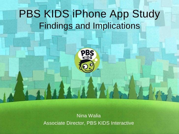 PBS KIDS iPhone App Study Findings and Implications Nina Walia Associate Director, PBS KIDS Interactive