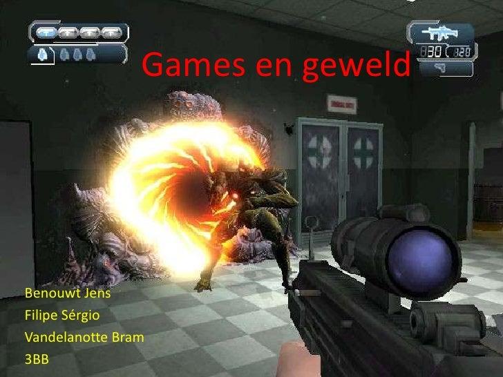 Games en geweld<br />Benouwt Jens<br />FilipeSérgio<br />Vandelanotte Bram<br />3BB <br />