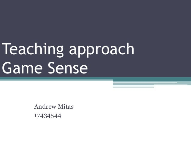 Teaching approach Game Sense Andrew Mitas 17434544