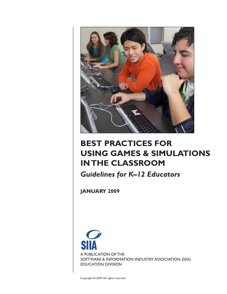 BEST PRACTICES FOR USING GAMES & SIMULATIONS IN THE CLASSROOM Guidelines for K–12 Educators  JANUARY 2009     A PUBLICATIO...