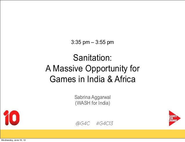 3:35 pm – 3:55 pm Sanitation: A Massive Opportunity for Games in India & Africa Sabrina Aggarwal (WASH for India) Wednesda...
